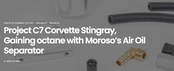 "MotoIQ: Featured Article! ""Project C7 Corvette Stingray, Gaining octane with Moroso's Air Oil Separator"""